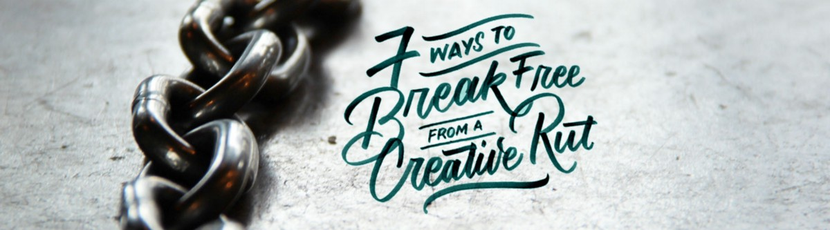 7 Ways to Break Free from a Creative Rut