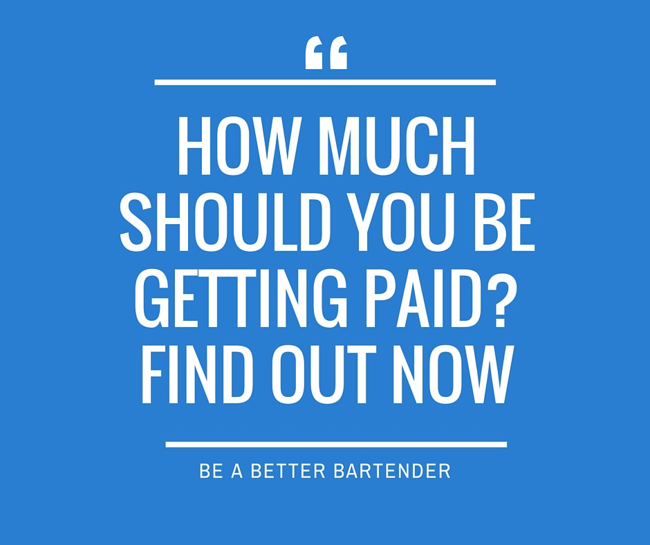 Are You Getting Paid Enough Find Out Now Be A Better Bartender