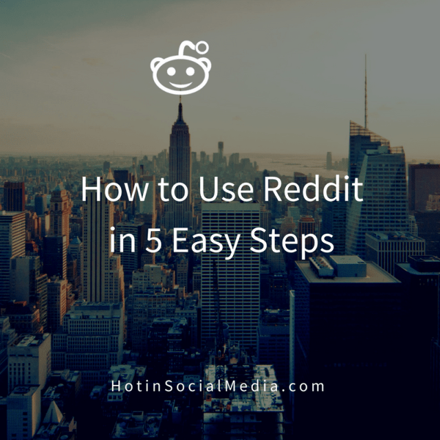 How to Use Reddit in 5 Easy Steps – Hot In Social Media – Medium
