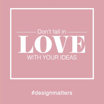 Dont Fall In Love With Your Ideas Prototypr