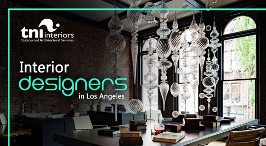 How Interior Designers In Los Angeles Can Turn Around Your Home And Office Interiors