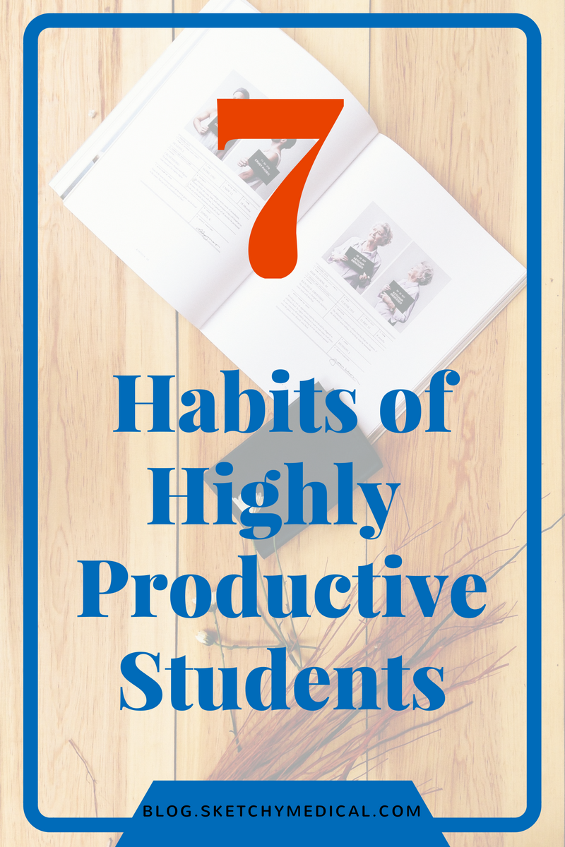 7 habits of highly productive students and people sketchy medical