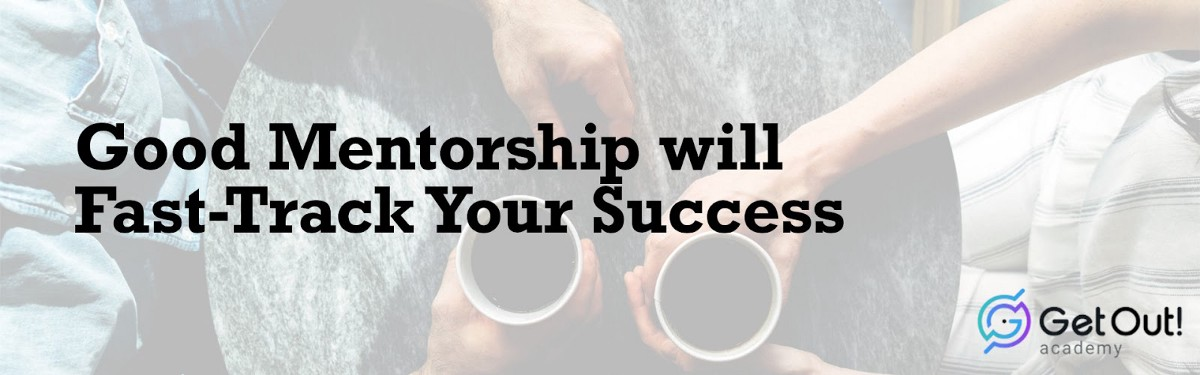 Good Mentorship will Fast-Track YourSuccess 1