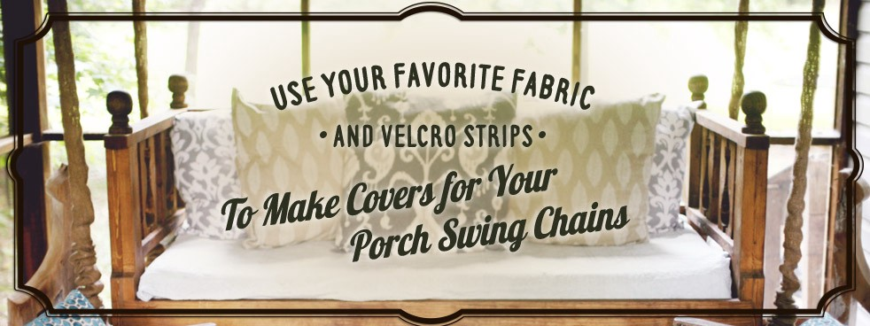 You Can Make Your Own Porch Swing Chain Covers By Choosing Fabric And Velcro Strips We Think Burlap Offers A Nice Rustic Look For Front