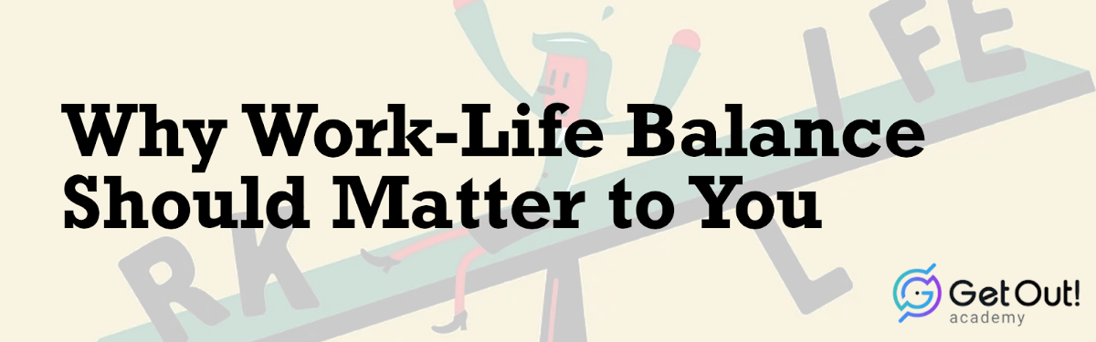 Why Work-Life Balance Should Matter toYou 1