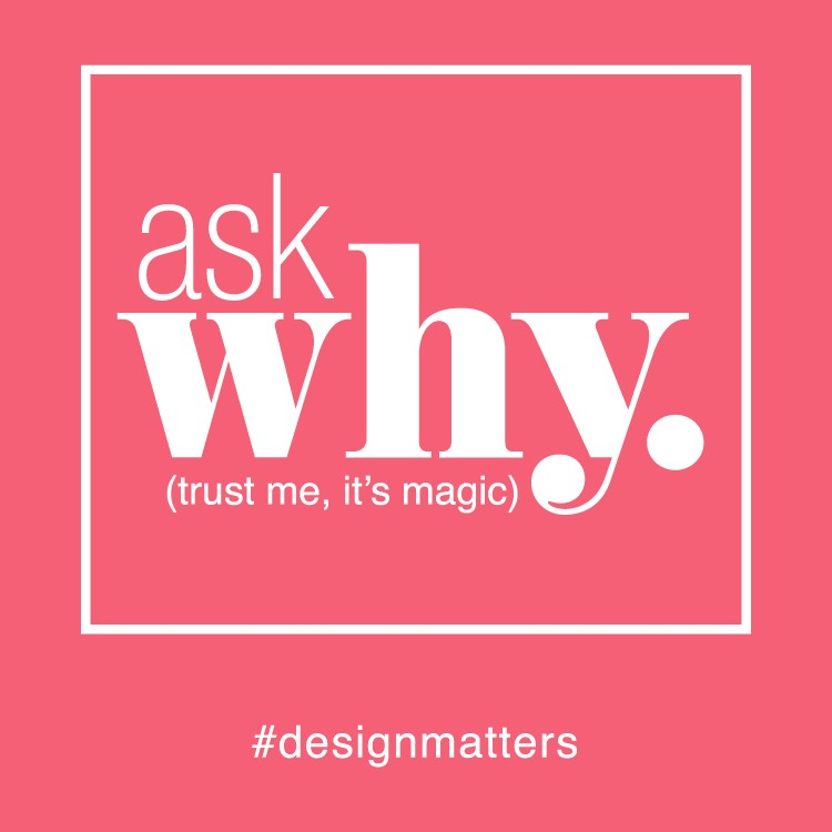 "The Magic of the ""Why"" in Design"