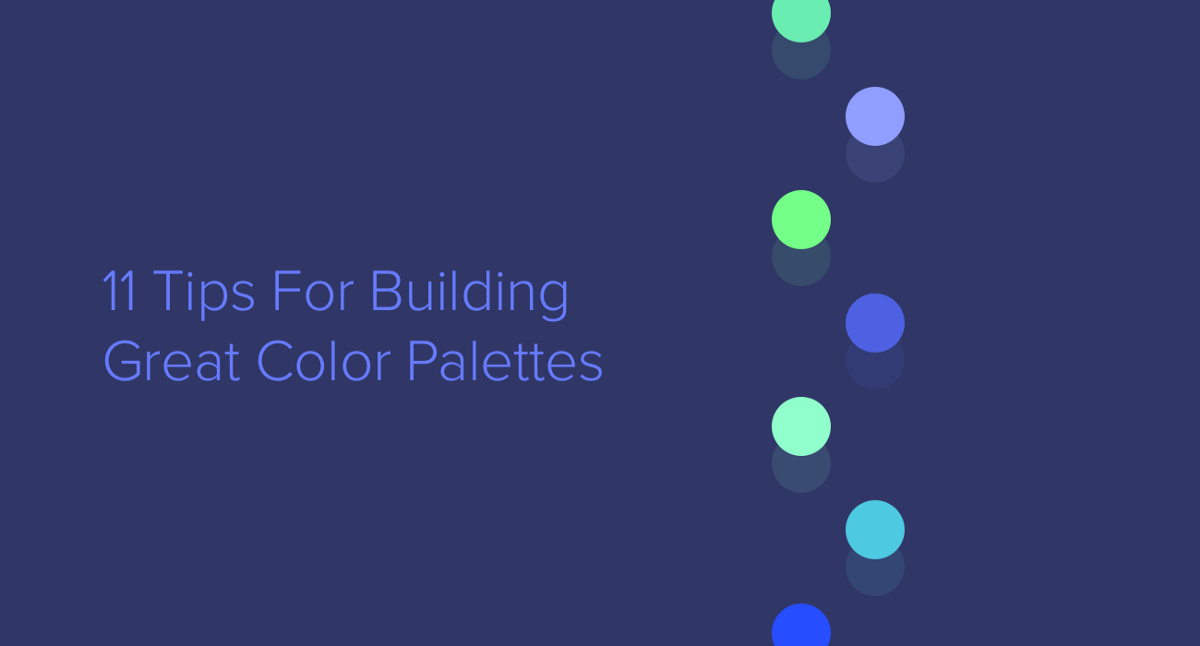 11 Tips For Building Great Color Palettes