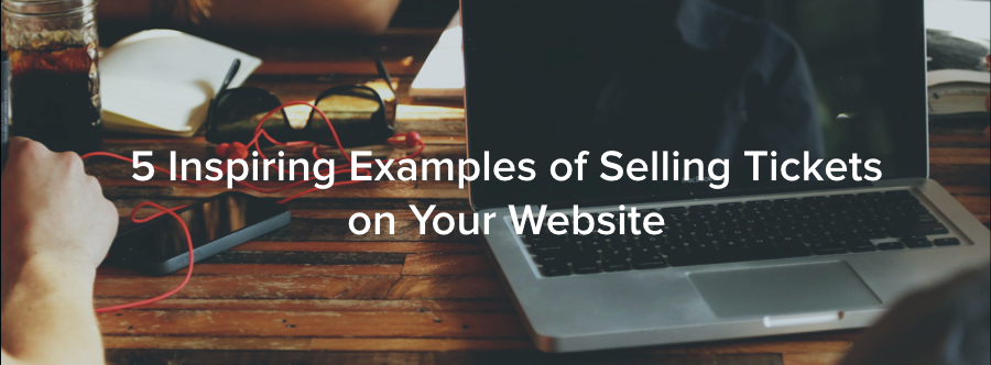 5 Inspiring Examples of Selling Tickets on Your Website