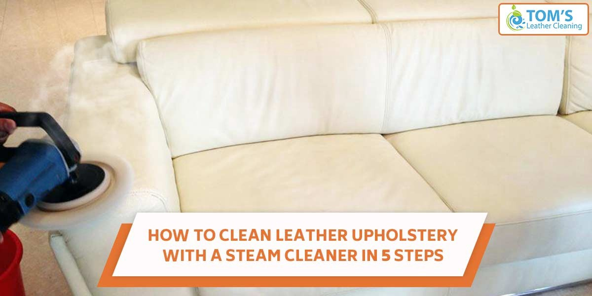 However Regular Maintenance For These Couches Is Mandatory Effective The Foremost Important Task Cleaning Leather Steam