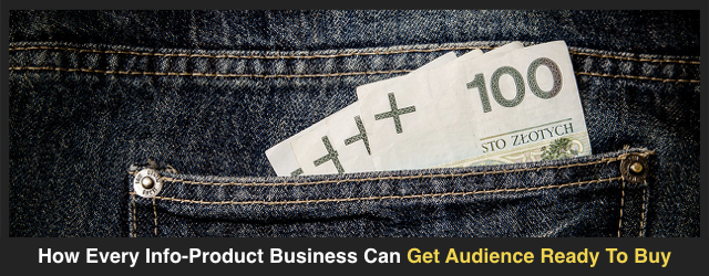 How Every Info-Product Business Can Get Audience Ready To Buy