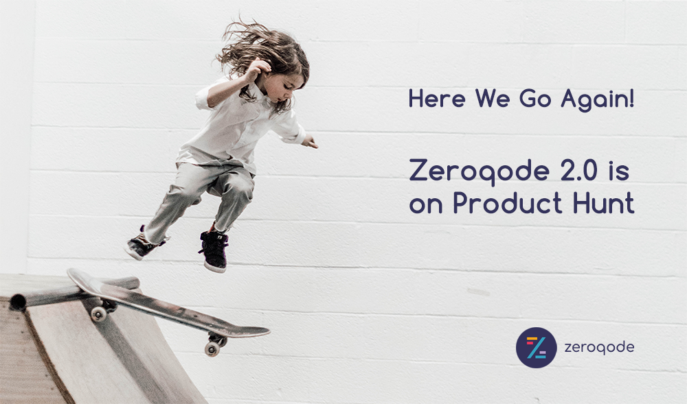 HERE WE GO AGAIN: ZEROQODE 2 0 IS ON PRODUCT HUNT – Zeroqode Blog