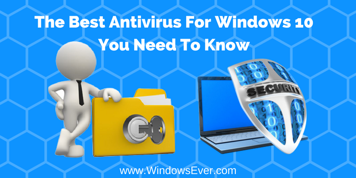 Best Antivirus For Windows 10 You Need To Know! – Windows Ever – Medium