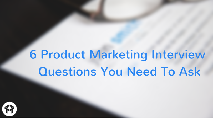 interviewing product marketers here are 6 questions you need to ask