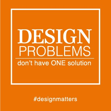 Design Problems Don't Have ONE Solution