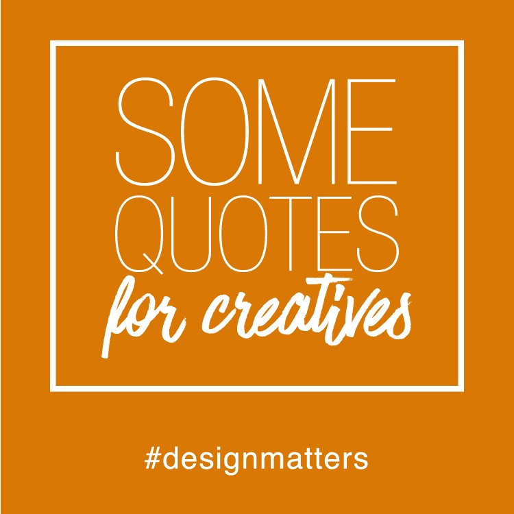 Some [Encouraging] Quotes for Creatives