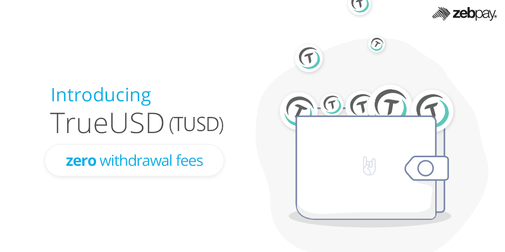 Trueusd on zebpay exchange trade cryptocurrencies with a stable coin launching tusd wallet on zebpay with zero withdrawal fee ccuart Gallery