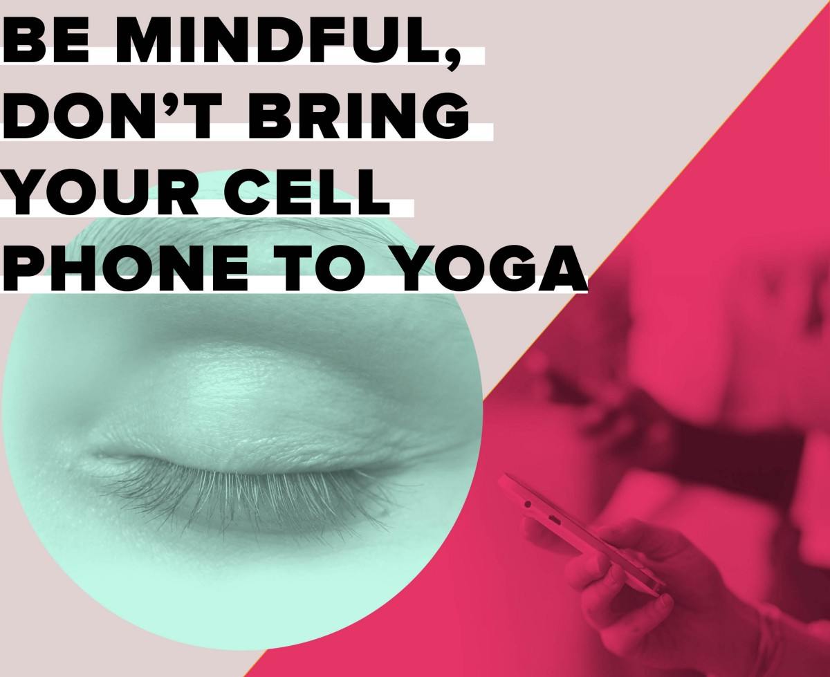 Be Mindful Don T Bring Your Cell Phone To Yoga The Bold