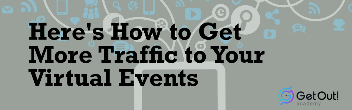Here's How to Get More Traffic to Your Virtual Events 1