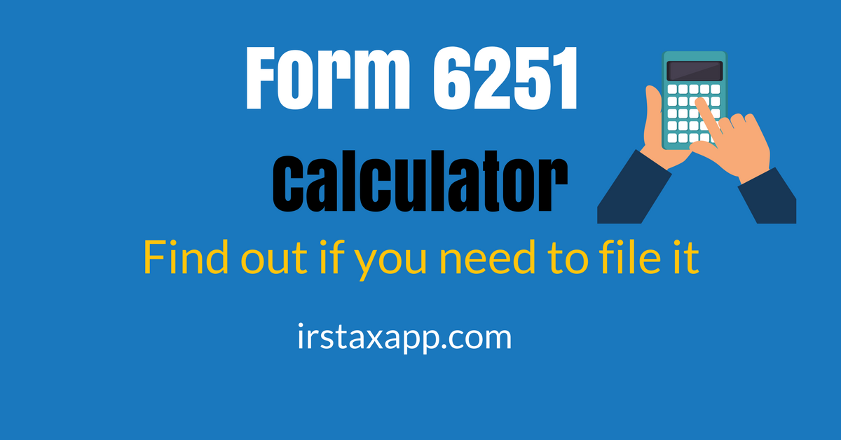 Irs Form 6251 Calculator Find If You Need To File It