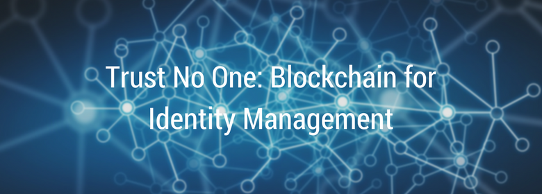 Trust No One: Blockchain for Identity Management  The Startup  Medium