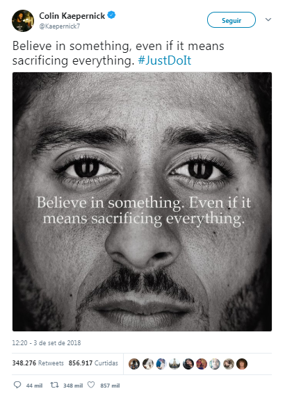 "6d6eb55724 Terceiro ato  a Nike resolve patrocinar o jogador. Colin tuíta o seguinte   ""Believe in something. Even if it means sacrificing everything  justdoit""  ..."
