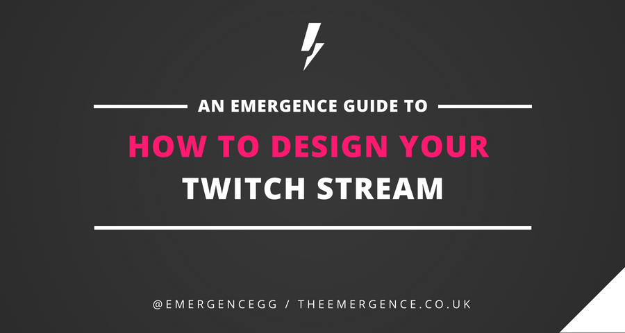 How To Design Your Twitch Stream The Emergence Medium
