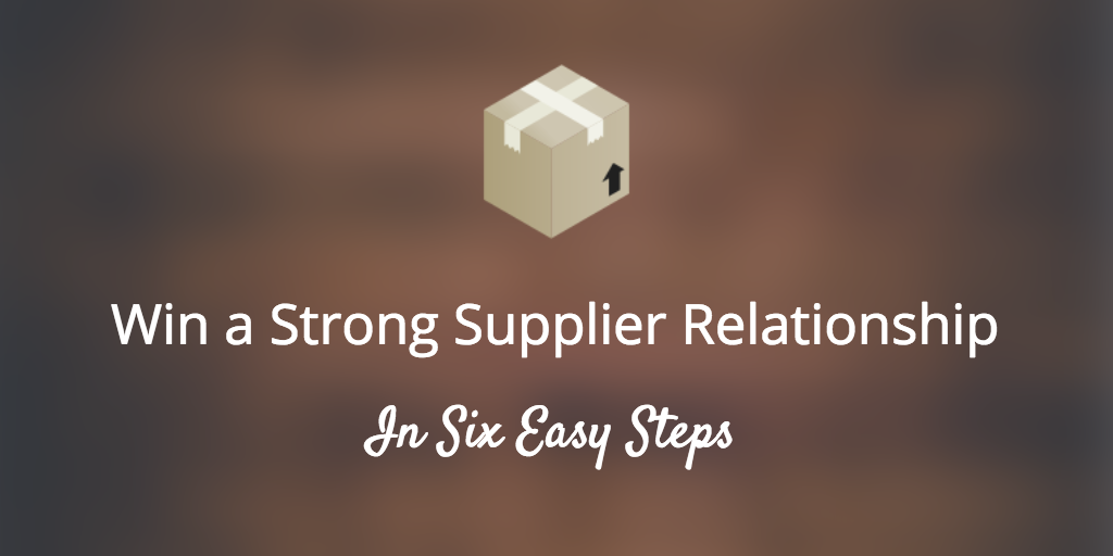 6 Of The Best Ways to Win a Stronger Supplier Relationship