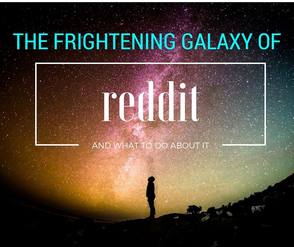 Reddit For Marketers  Or: Interacting In A Scary, Mean