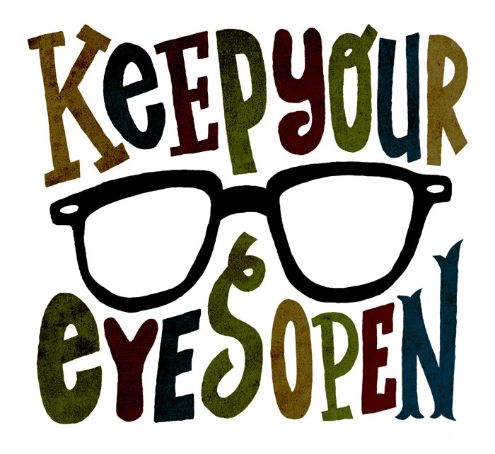 Example sentences containing 'keep your eyes open'