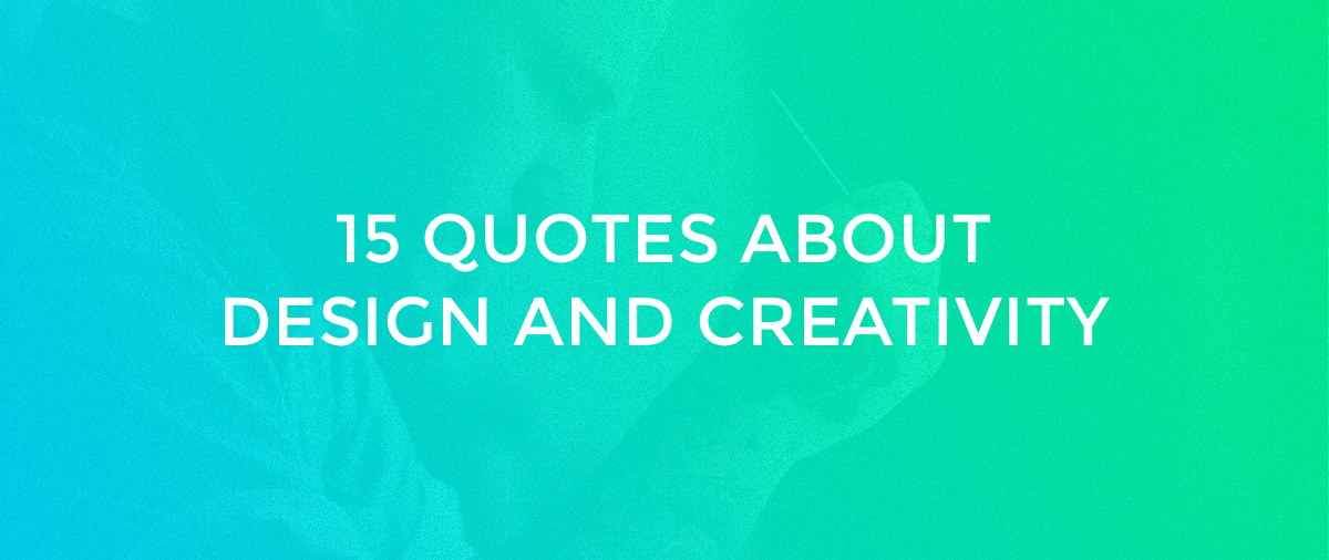 Quotes Design 15 Quotes About Design And Creativity  Muzli Design Inspiration
