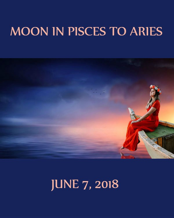 Daily Horoscope Moon In Pisces To Aries June 7 2018