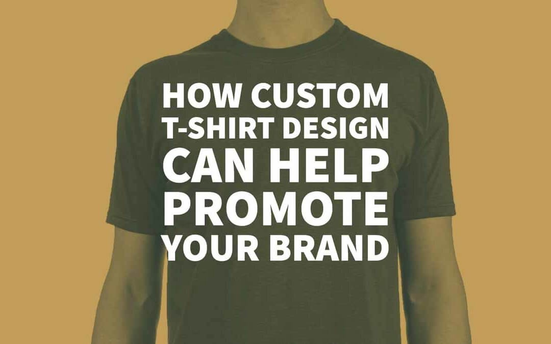 How Custom T Shirt Design Can Help Promote Your Brand