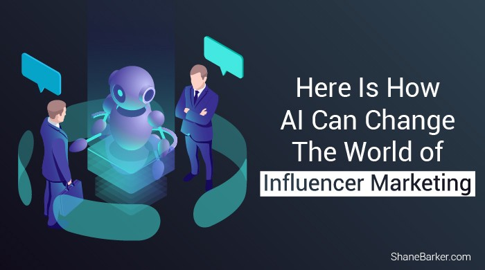 Here Is How AI Can Change The World of Influencer Marketing