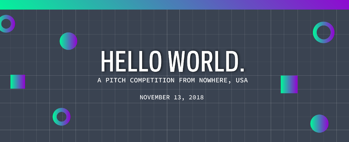 Introducing Hello World: A Pitch Competition from Nowhere, USA