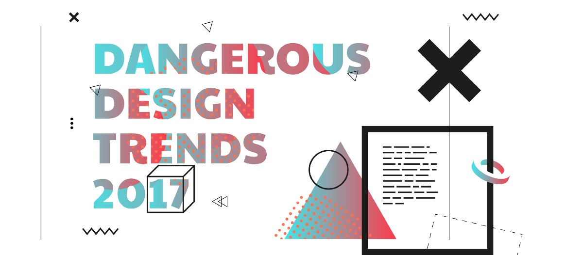 Design Trending Inspiration: Dangerous Design Trends 2017