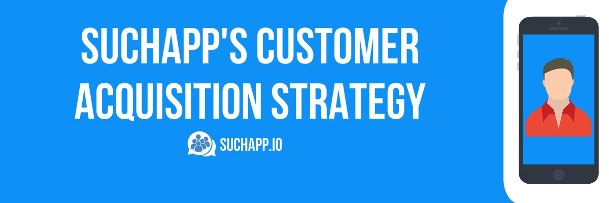SuchappS Customer Acquisition Strategy  Suchapp  Medium
