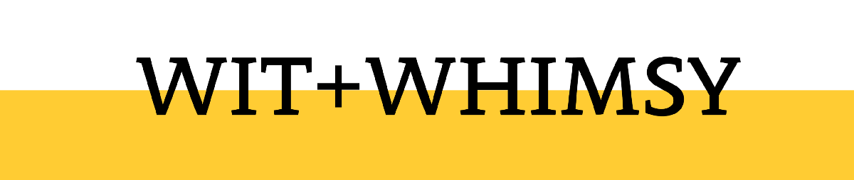 WIT + WHIMSY