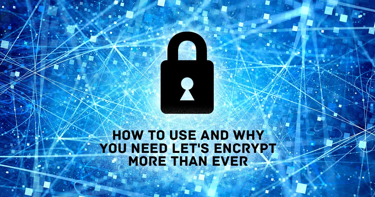 How to Use — and Why You Need — Let\'s Encrypt More Than Ever