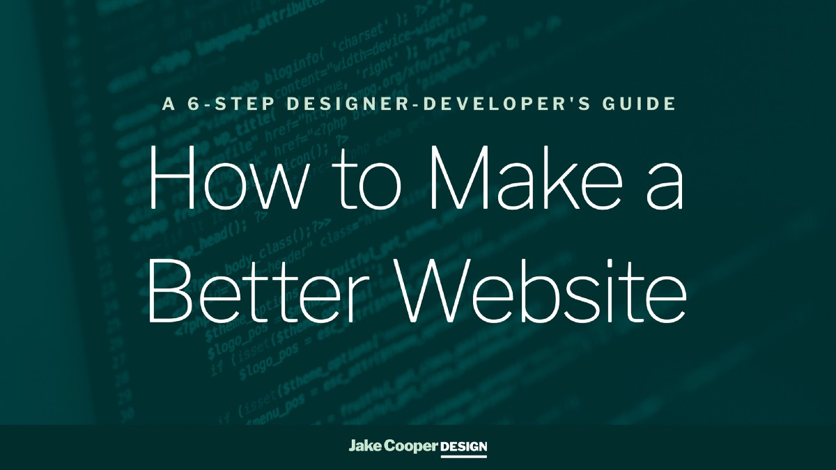 How to Make a Better Website: A 6-step Designer-developer's Guide