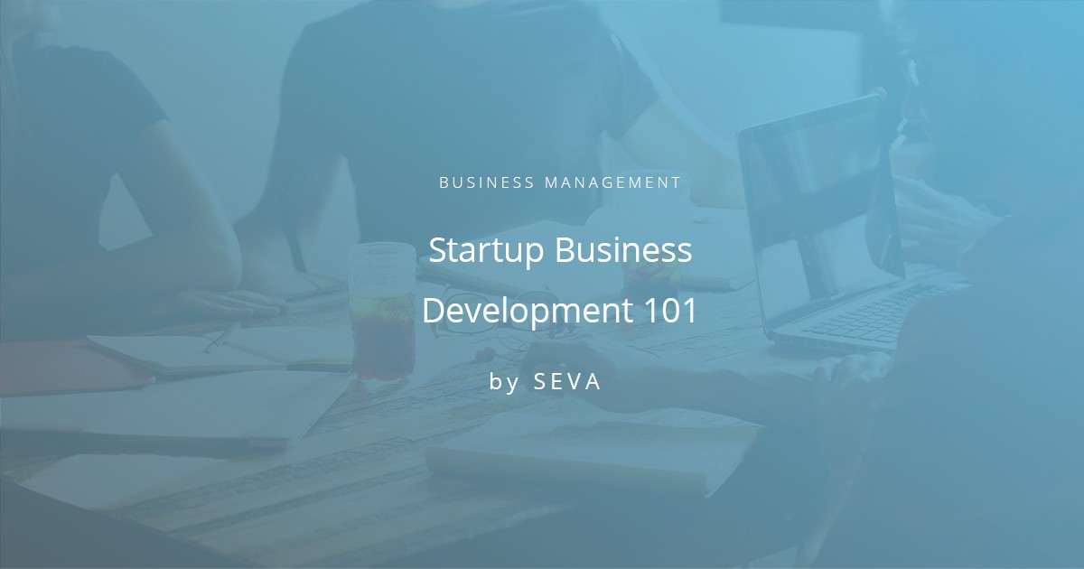 Guest Post: Startup Business Development 101  – Sevaspace – Medium