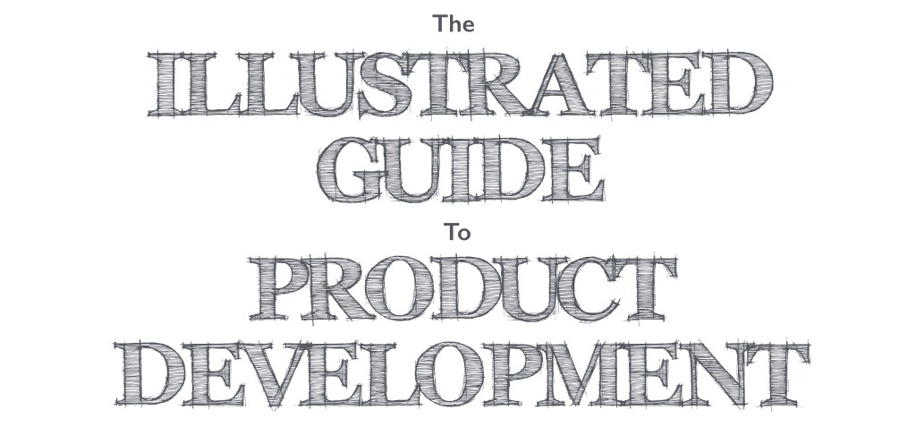 The Illustrated Guide To Product Development Part 1 Ideation