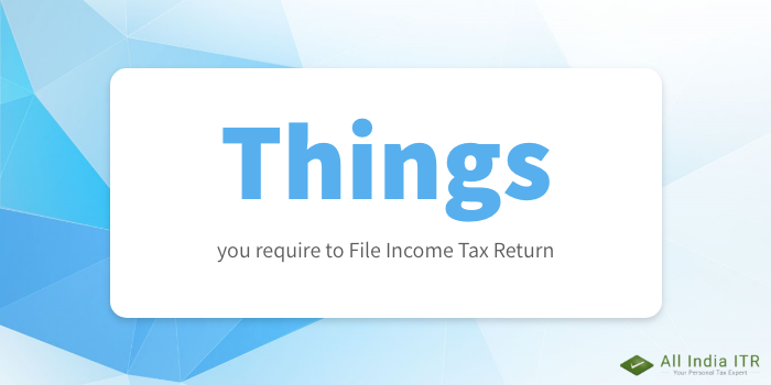 Things you require to File Income Tax Return – All India ITR – Medium