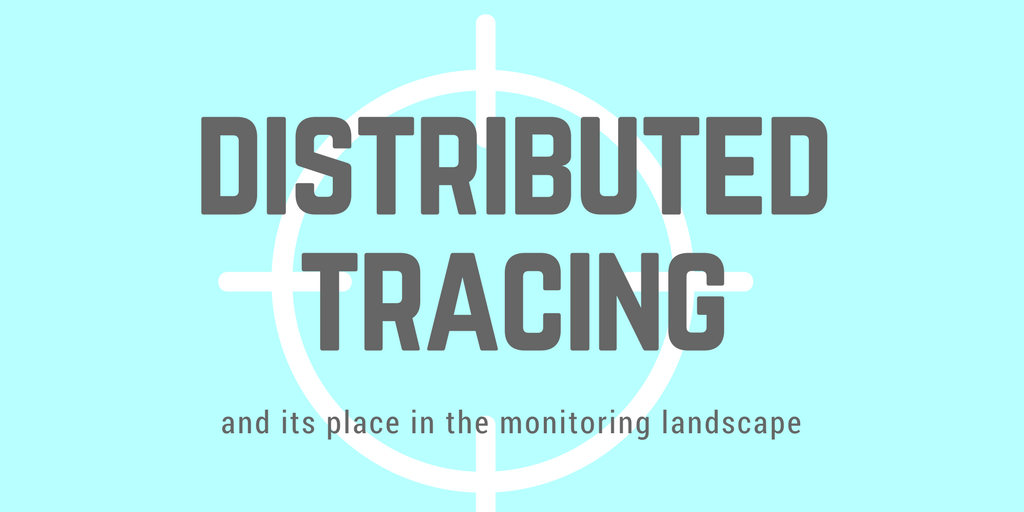 distributed tracing and its place in the monitoring landscape