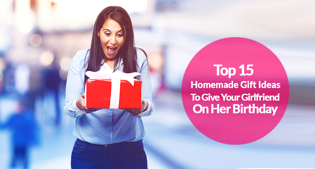 Top 15 Gift To Give Your Girlfriend On Her Birthday