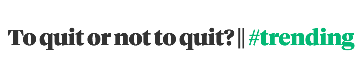 To quit or not to quit?