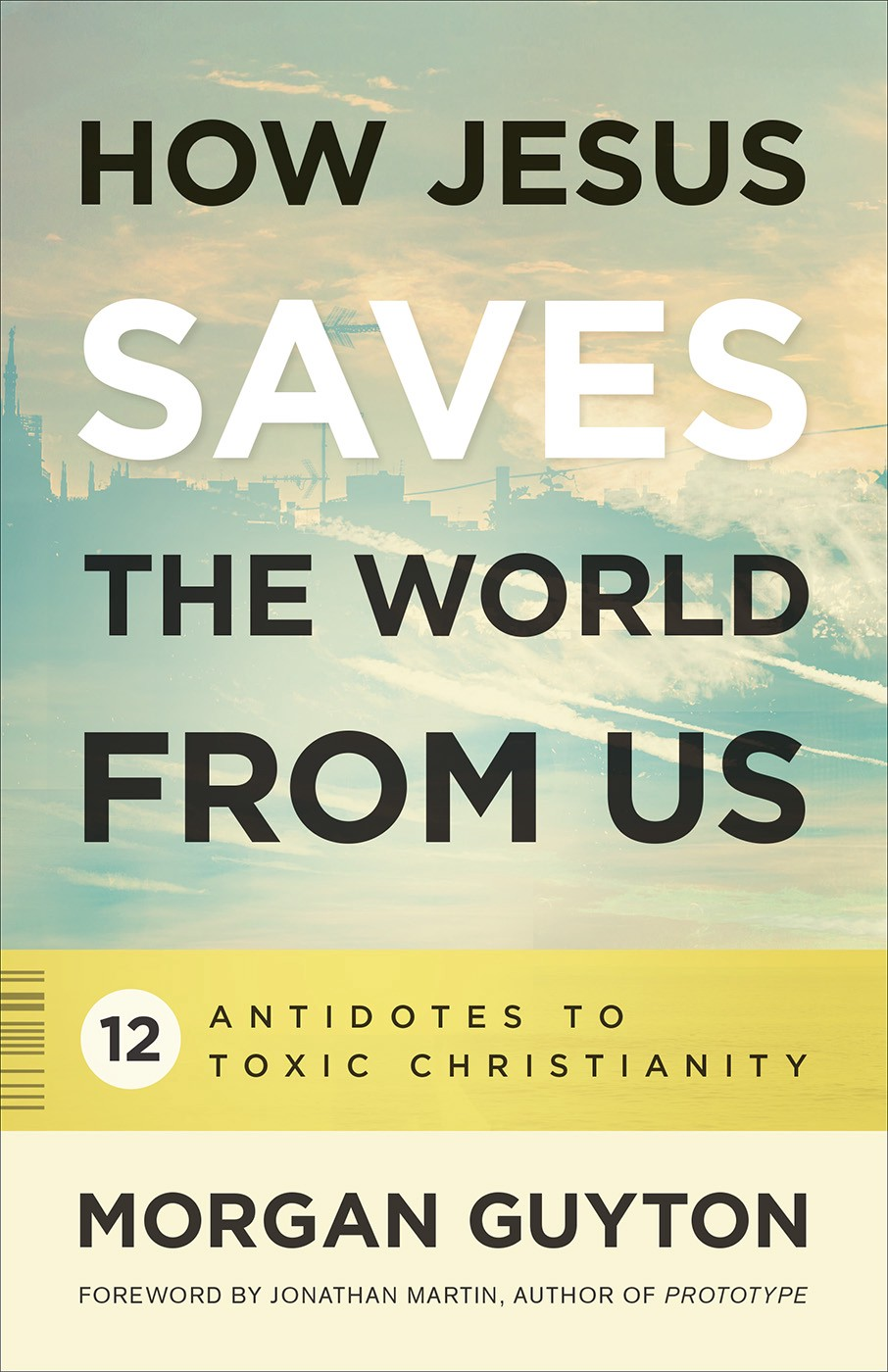 """A Review of Morgan Guyton's """"How Jesus Saves the World from Us: 12  Antidotes to Toxic Christianity"""""""