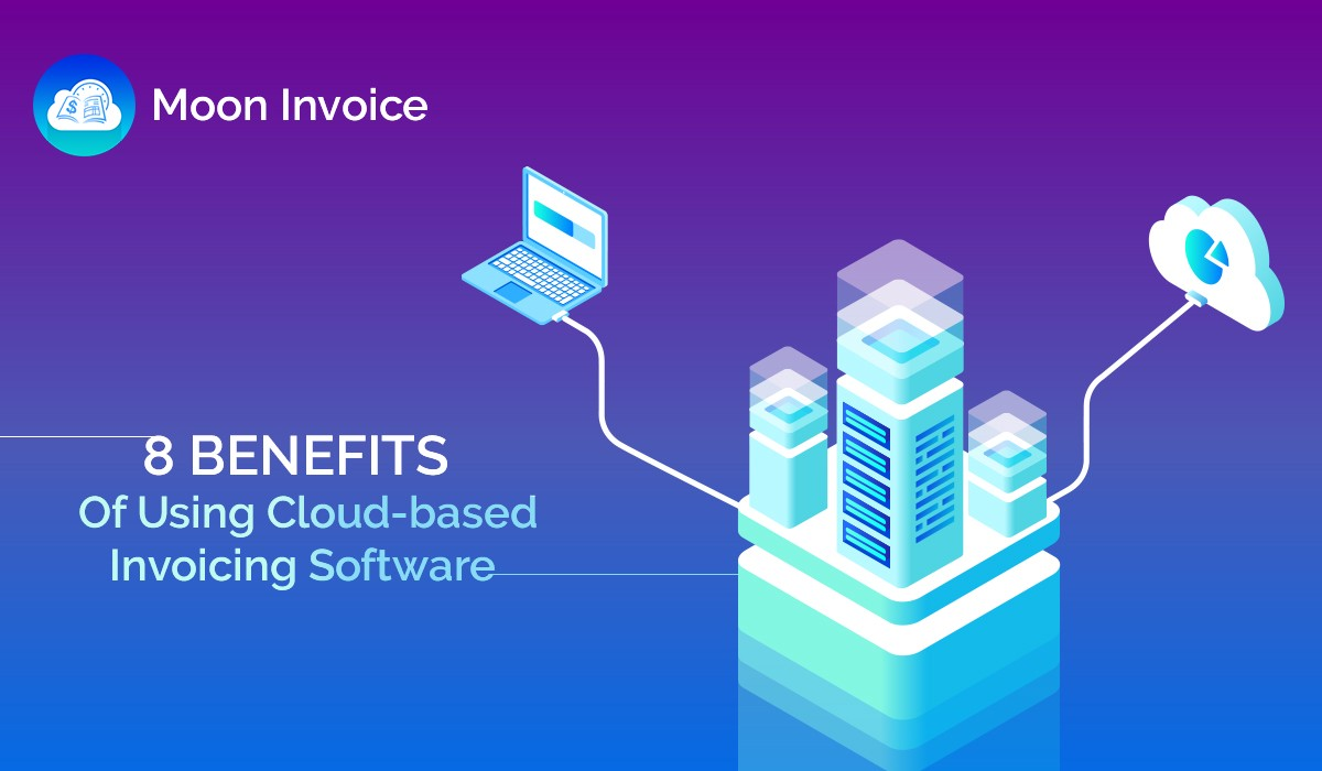 Benefits Of Using Cloudbased Invoicing Software Moon Invoice - Invoice software cloud