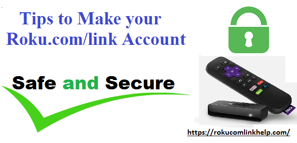 Tips to make your Roku Com/Link account Safe and Secure — Roku Help 2019