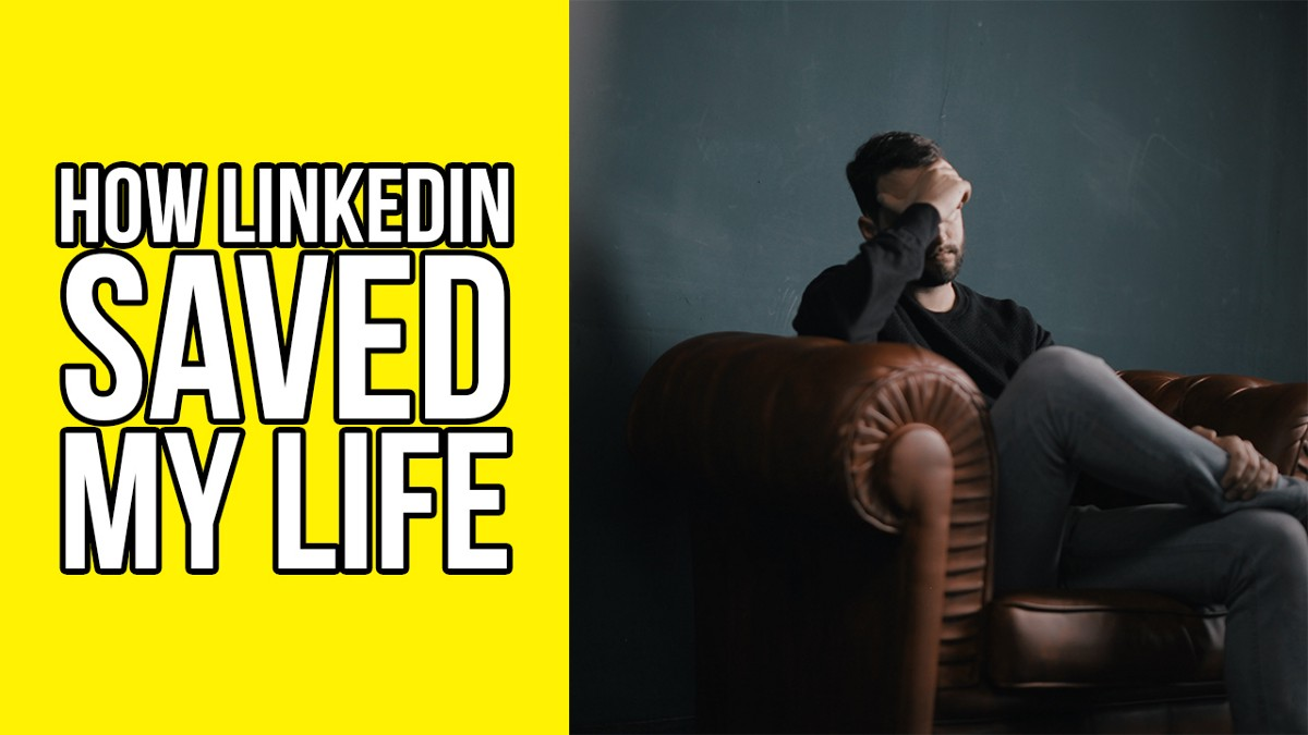 How LinkedIn Saved My Life 1