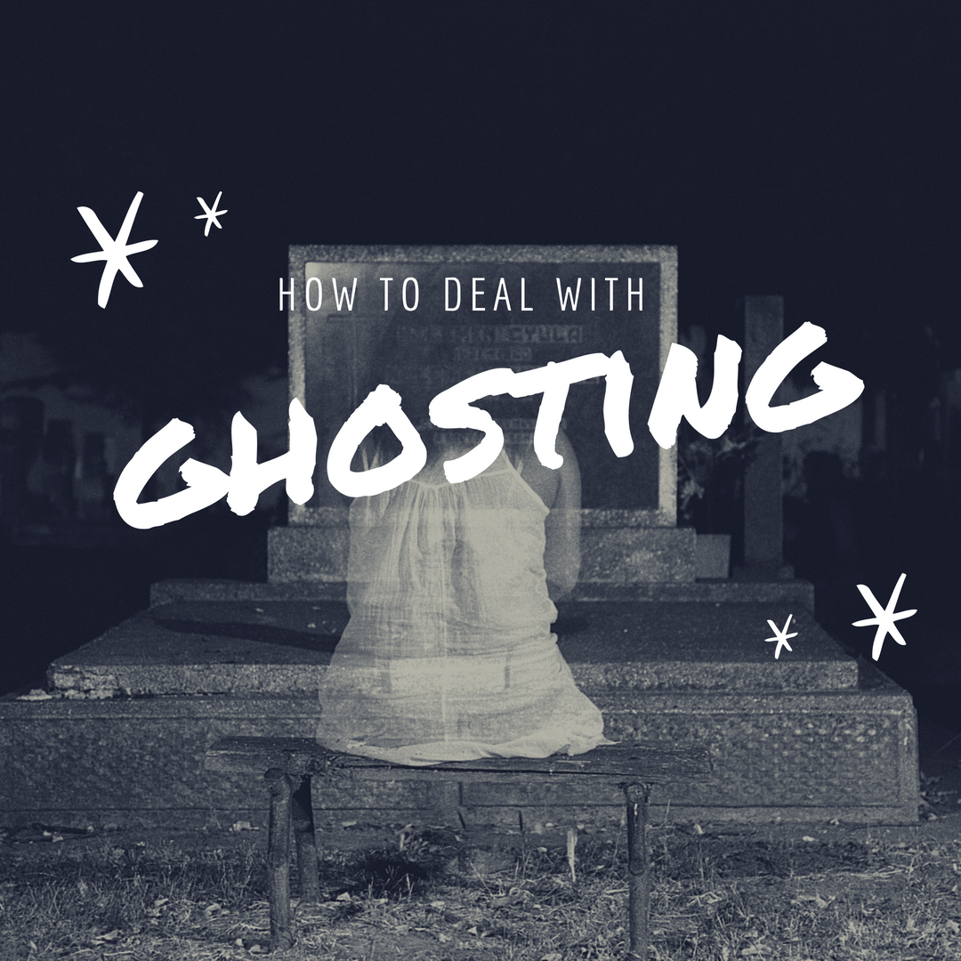How To Deal With Ghosting (and avoid being ghosted in future)